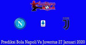 Prediksi Bola Napoli Vs Juventus 27 Januari 2020