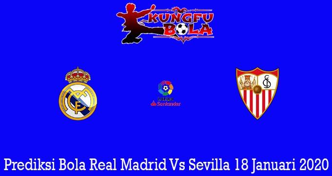 Prediksi Bola Real Madrid Vs Sevilla 18 Januari 2020