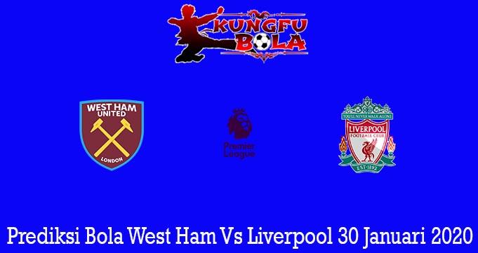 Prediksi Bola West Ham Vs Liverpool 30 Januari 2020