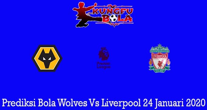 Prediksi Bola Wolves Vs Liverpool 24 Januari 2020