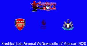 Prediksi Bola Arsenal Vs Newcastle 17 Februari 2020