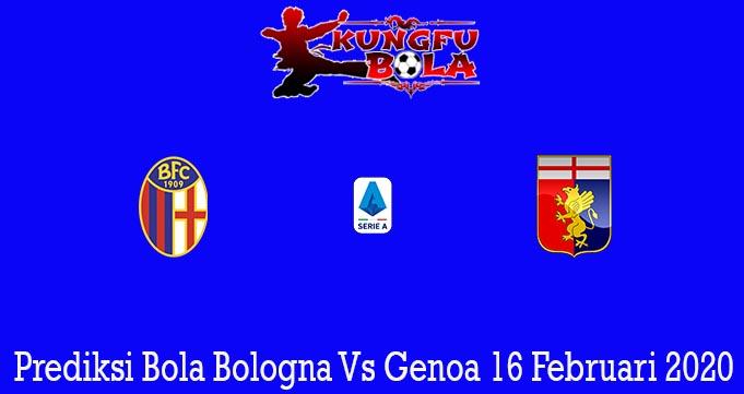 Prediksi Bola Bologna Vs Genoa 16 Februari 2020