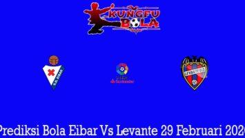 Prediksi Bola Eibar Vs Levante 29 Februari 2020