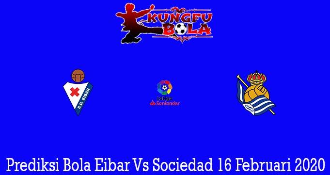 Prediksi Bola Eibar Vs Sociedad 16 Februari 2020