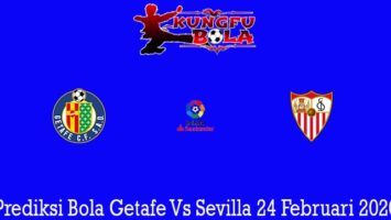 Prediksi Bola Getafe Vs Sevilla 24 Februari 2020