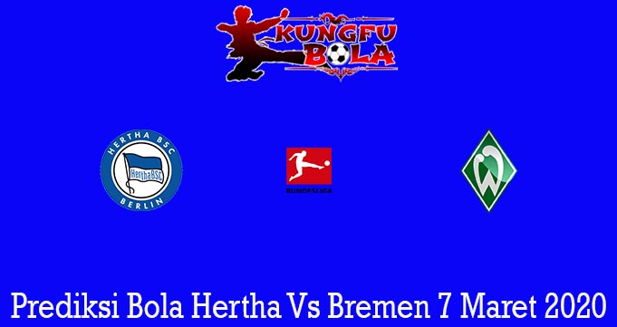Prediksi Bola Hertha Vs Bremen 7 Maret 2020