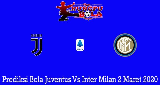 Prediksi Bola Juventus Vs Inter Milan 2 Maret 2020