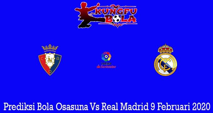Prediksi Bola Osasuna Vs Real Madrid 9 Februari 2020