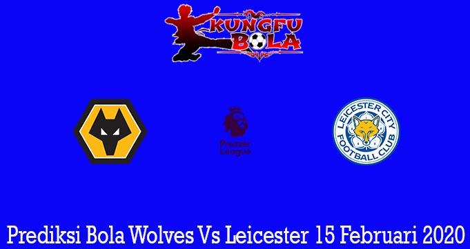 Prediksi Bola Wolves Vs Leicester 15 Februari 2020