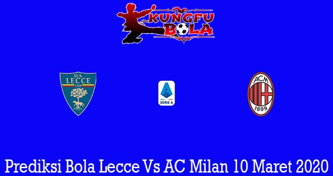 Prediksi Bola Lecce Vs AC Milan 10 Maret 2020