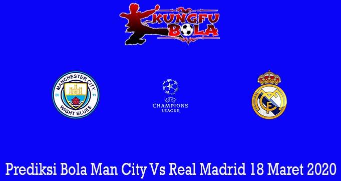 Prediksi Bola Man City Vs Real Madrid 18 Maret 2020