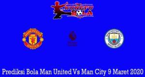 Prediksi Bola Man United Vs Man City 9 Maret 2020