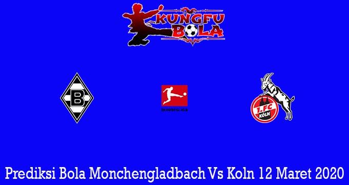 Prediksi Bola Monchengladbach Vs Koln 12 Maret 2020