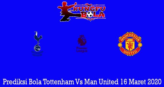 Prediksi Bola Tottenham Vs Man United 16 Maret 2020