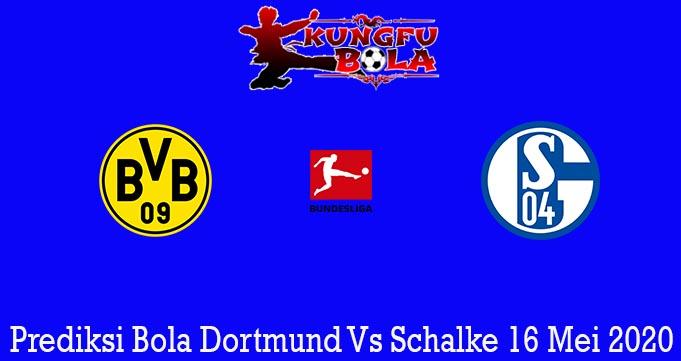 Prediksi Bola Dortmund Vs Schalke 16 Mei 2020