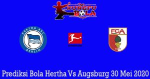 Prediksi Bola Hertha Vs Augsburg 30 Mei 2020