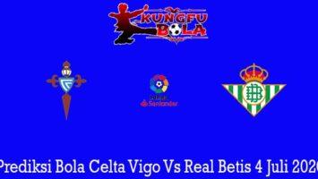 Prediksi Bola Celta Vigo Vs Real Betis 4 Juli 2020