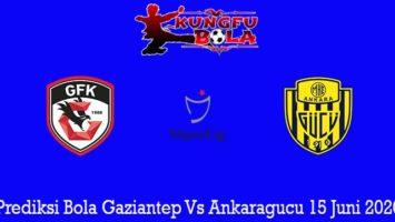 Prediksi Bola Gaziantep Vs Ankaragucu 15 Juni 2020
