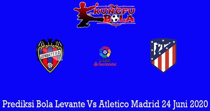 Prediksi Bola Levante Vs Atletico Madrid 24 Juni 2020