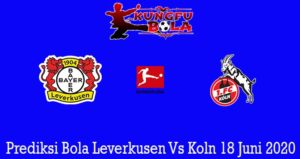 Prediksi Bola Leverkusen Vs Koln 18 Juni 2020