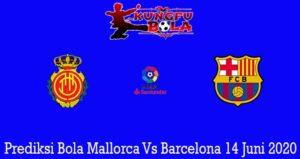 Prediksi Bola Mallorca Vs Barcelona 14 Juni 2020