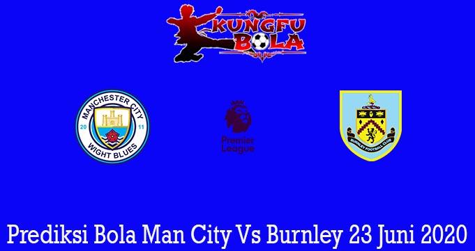 Prediksi Bola Man City Vs Burnley 23 Juni 2020