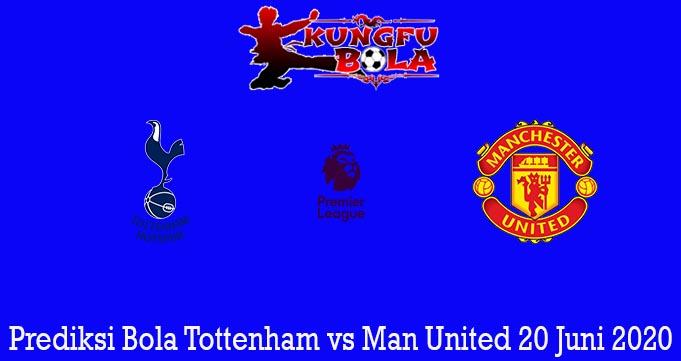 Prediksi Bola Tottenham vs Man United 20 Juni 2020