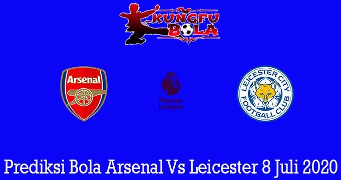 Prediksi Bola Arsenal Vs Leicester 8 Juli 2020