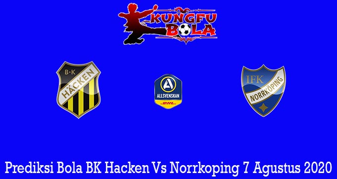 Prediksi Bola BK Hacken Vs Norrkoping 7 Agustus 2020