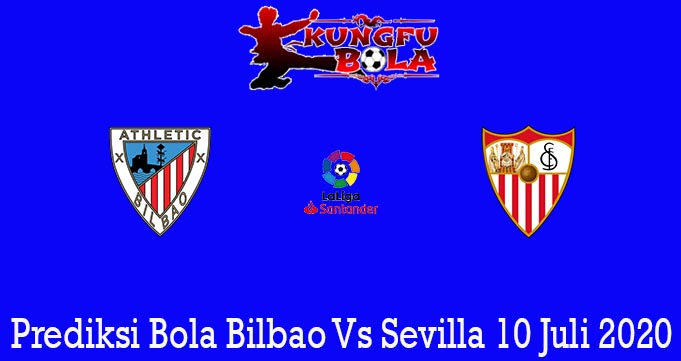 Prediksi Bola Bilbao Vs Sevilla 10 Juli 2020