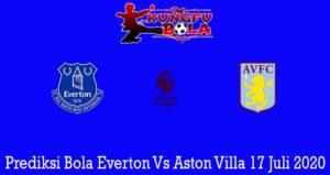 Prediksi Bola Everton Vs Aston Villa 17 Juli 2020