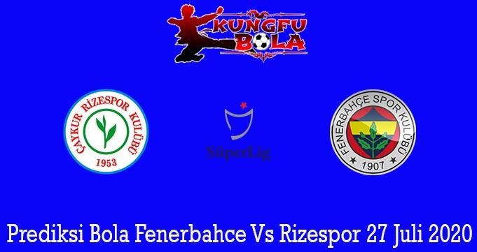 Prediksi Bola Fenerbahce Vs Rizespor 27 Juli 2020