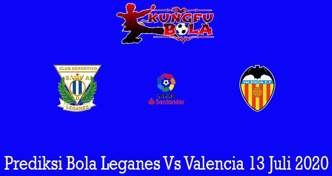 Prediksi Bola Leganes Vs Valencia 13 Juli 2020