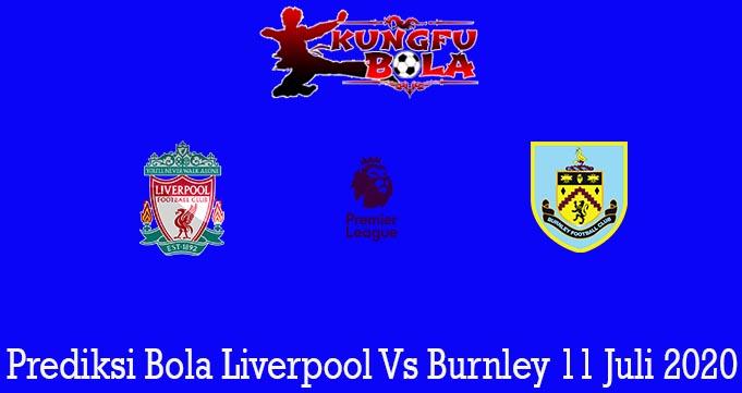 Prediksi Bola Liverpool Vs Burnley 11 Juli 2020