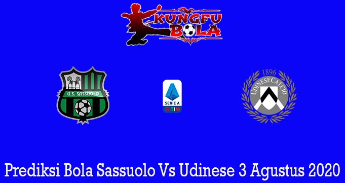 Prediksi Bola Sassuolo Vs Udinese 3 Agustus 2020