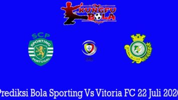 Prediksi Bola Sporting Vs Vitoria FC 22 Juli 2020