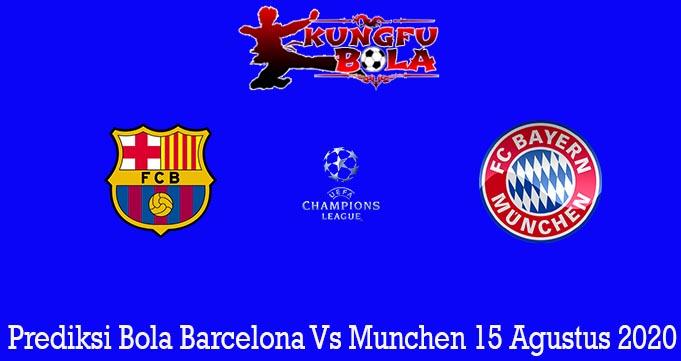 Prediksi Bola Barcelona Vs Munchen 15 Agustus 2020