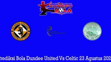 Prediksi Bola Dundee United Vs Celtic 23 Agustus 2020