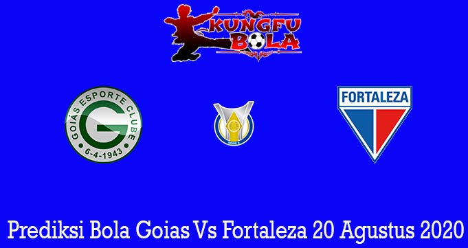 Prediksi Bola Goias Vs Fortaleza 20 Agustus 2020