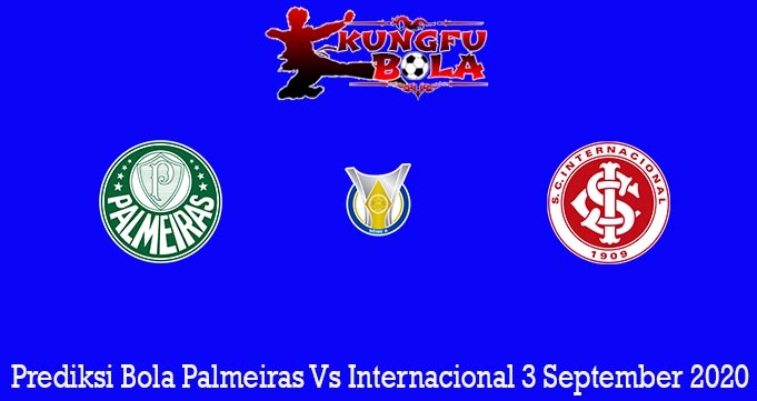Prediksi Bola Palmeiras Vs Internacional 3 September 2020