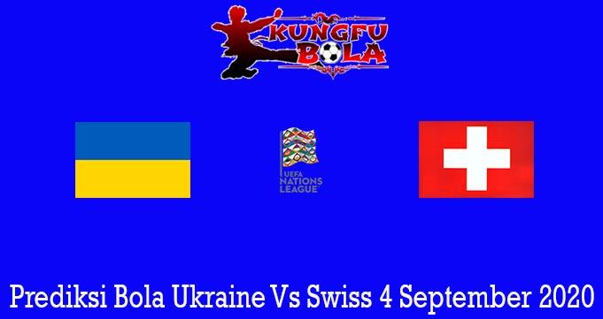 Prediksi Bola Ukraine Vs Swiss 4 September 2020