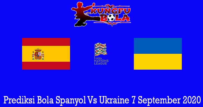 Prediksi Bola Spanyol Vs Ukraine 7 September 2020