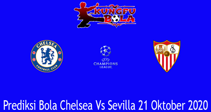 Prediksi Bola Chelsea Vs Sevilla 21 Oktober 2020
