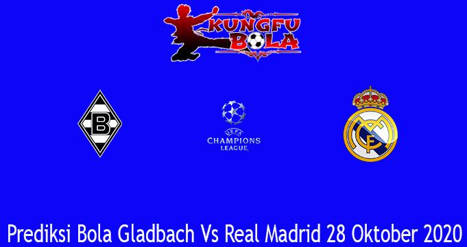 Prediksi Bola Gladbach Vs Real Madrid 28 Oktober 2020