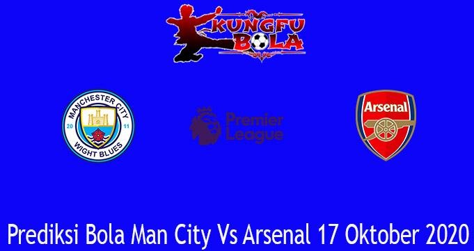 Prediksi Bola Man City Vs Arsenal 17 Oktober 2020