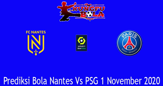 Prediksi Bola Nantes Vs PSG 1 November 2020