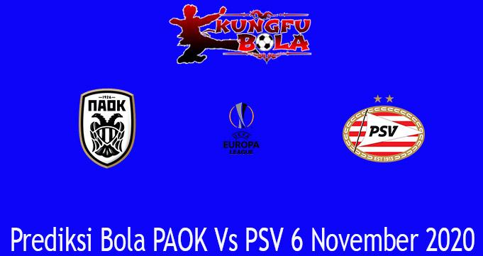 Prediksi Bola PAOK Vs PSV 6 November 2020