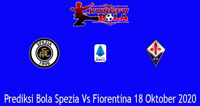 Prediksi Bola Spezia Vs Fiorentina 18 Oktober 2020