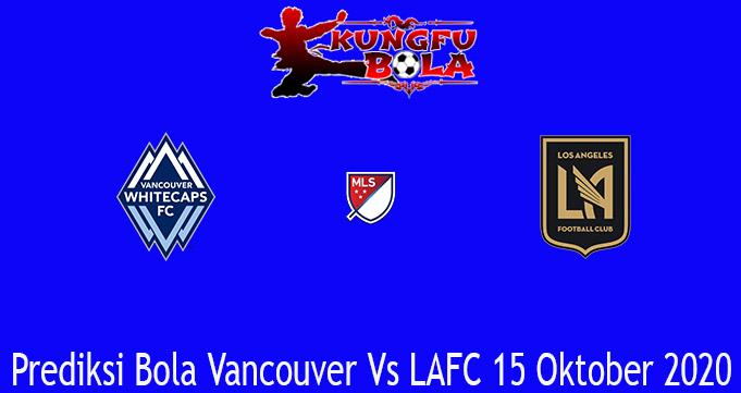 Prediksi Bola Vancouver Vs LAFC 15 Oktober 2020