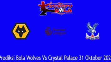 Prediksi Bola Wolves Vs Crystal Palace 31 Oktober 2020